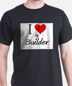I Love My Builder T-Shirt