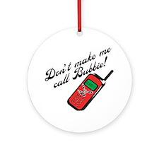 Don't Make Me Call Bubbie Ornament (Round)