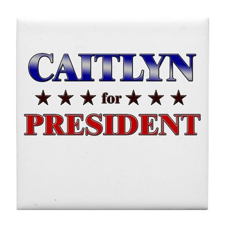 CAITLYN for president Tile Coaster