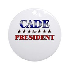 CADE for president Ornament (Round)