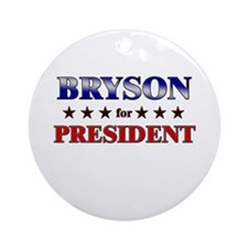 BRYSON for president Ornament (Round)