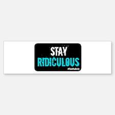 Stay Ridiculous Bumper Bumper Bumper Sticker