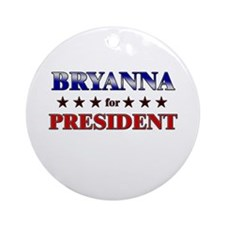 BRYANNA for president Ornament (Round)