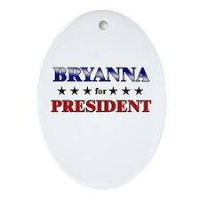 BRYANNA for president Oval Ornament