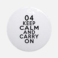 04 Keep Calm And Carry On Birthday Round Ornament