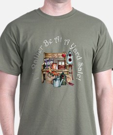 I'd Rather Be At A Yard Sale! T-Shirt