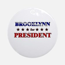 BROOKLYNN for president Ornament (Round)