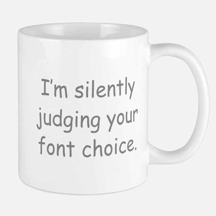 I'm Silently Judging Your Font Choice Mugs