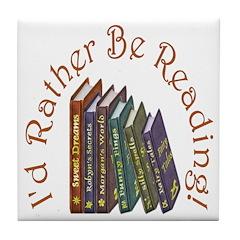 I'd Rather Be Reading! Tile Coaster