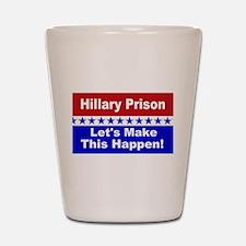 Hillary Prison let's make this happen Shot Glass