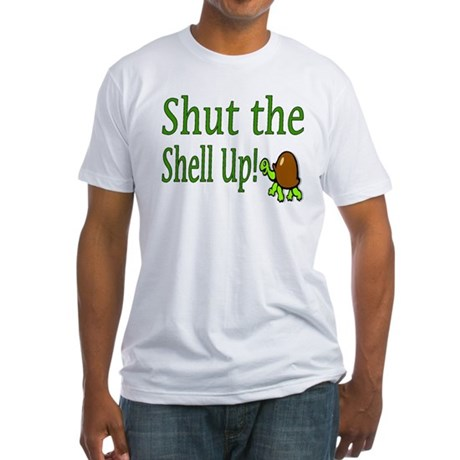 shut the shell up Fitted T-Shirt
