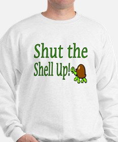 shut the shell up Sweatshirt