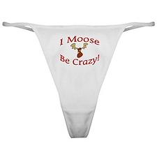 i moose be crazy Classic Thong