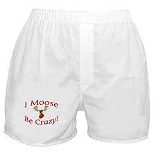 i moose be crazy Boxer Shorts
