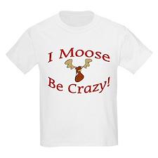 i moose be crazy T-Shirt