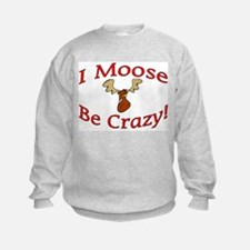 i moose be crazy Sweatshirt