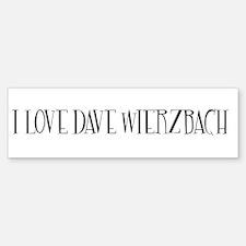 I LOVE DAVE WIERZBACH Bumper Bumper Bumper Sticker