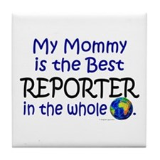 Best Reporter In The World (Mommy) Tile Coaster