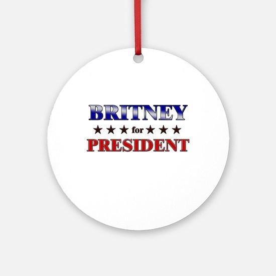 BRITNEY for president Ornament (Round)