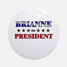 BRIANNE for president Ornament (Round)