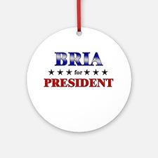 BRIA for president Ornament (Round)