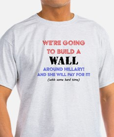 We're Going To Build a Wall Around Hillary T-Shirt