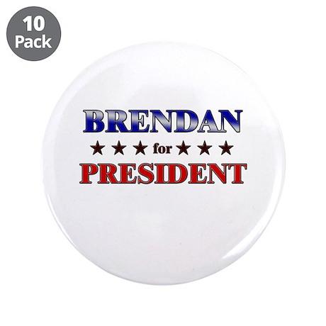 """BRENDAN for president 3.5"""" Button (10 pack)"""