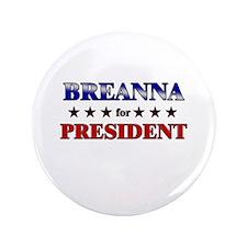 "BREANNA for president 3.5"" Button"
