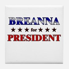 BREANNA for president Tile Coaster
