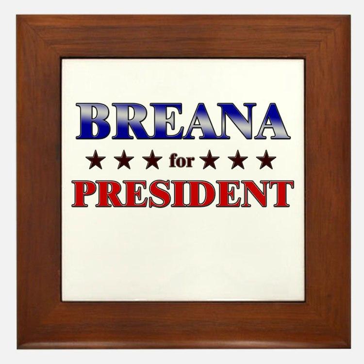 BREANA for president Framed Tile