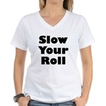 Slow Your Roll Women's V-Neck T-Shirt