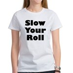 Slow Your Roll Women's T-Shirt