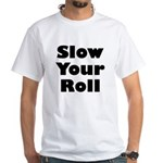 Slow Your Roll White T-Shirt