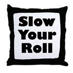 Slow Your Roll Throw Pillow