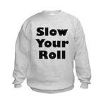 Slow Your Roll Kids Sweatshirt