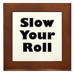 Slow Your Roll Framed Tile