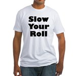 Slow Your Roll Fitted T-Shirt