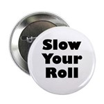 Slow Your Roll 2.25