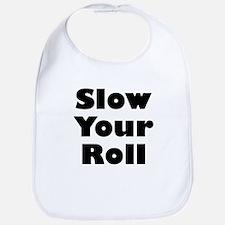 Slow Your Roll Bib