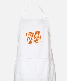 Your Team is Shit BBQ Apron