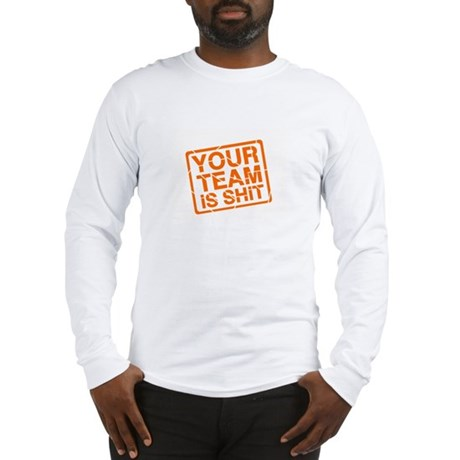 Your Team is Shit Long Sleeve T-Shirt