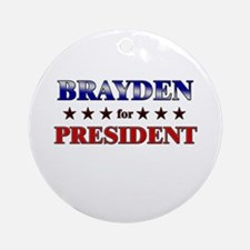 BRAYDEN for president Ornament (Round)