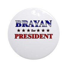 BRAYAN for president Ornament (Round)