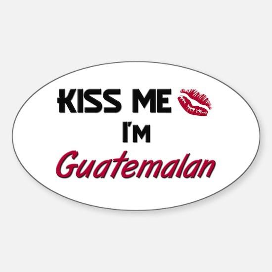 Kiss me I'm Guatemalan Oval Decal