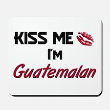 Kiss me I'm Guatemalan Mousepad