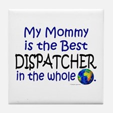 Best Dispatcher In The World (Mommy) Tile Coaster