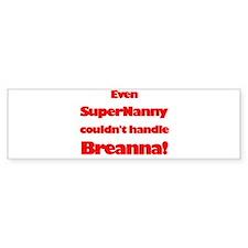 SuperNanny Couldn't Handle Br Bumper Bumper Bumper Sticker