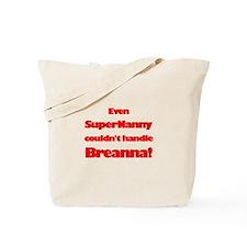SuperNanny Couldn't Handle Br Tote Bag