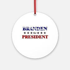 BRANDEN for president Ornament (Round)