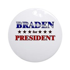 BRADEN for president Ornament (Round)